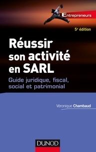 Véronique Chambaud - Réussir son activité en SARL - 5e éd. - Guide juridique, fiscal, social et patrimonial.