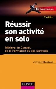 Véronique Chambaud - Réussir son activité en solo - 5ème édition - Conseil, Expertise, Formation...