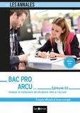 Véronique Chane-Alune - Analyse et traitement de situations liées à l'accueil Epreuve E2 Bac Pro ARCU - 5 sujets officiels et leurs corrigés.
