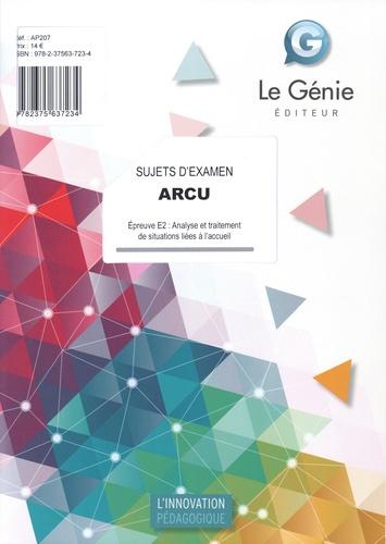 ARCU Epreuve E2 : Analyse et traitement de situations liées à l'accueil. Sujets d'examen  Edition 2020