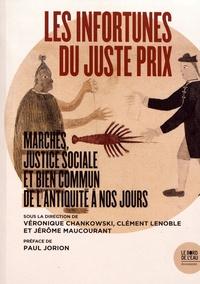 Véronique Chankowski et Clément Lenoble - Les infortunes du juste prix - Marchés, justice sociale et bien commun de l'Antiquité à nos jours.