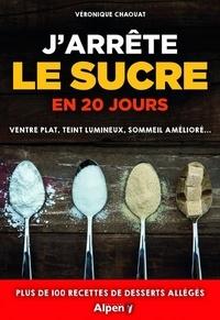 Véronique Chaouat - J'arrête le sucre en 20 jours - Ventre plat, teint lumineux, sommeil améioré....