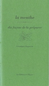 Véronique Chapacou - La menthe - Dix façons de la préparer.