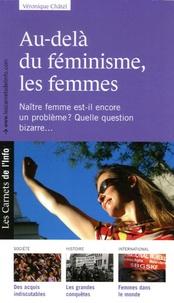 Véronique Châtel - Au-delà du féminisme, les femmes - Naître femme est-il encore un problème? Quelle question bizarre....