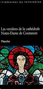 Véronique Chaussé et Pascal Corbierre - Les verrières de la cathédrale Notre-Dame de Coutances.