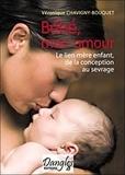 Véronique Chavigny-Bouquet - Bébé mon amour - Le lien mère-enfant de la conception au sevrage.