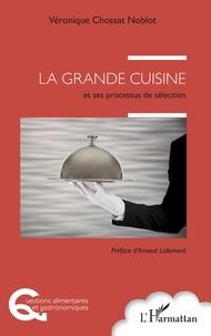 Véronique Chossat Noblot - La grande cuisine et ses processus de sélection.