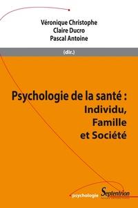 Véronique Christophe et Claire Ducro - Psychologie de la santé - Individu, famille et société.