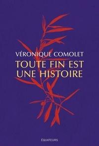 Veronique Comolet - Toute fin est une histoire.