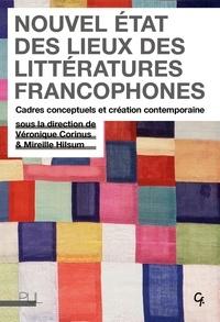 Véronique Corinus et Mireille Hilsum - Nouvel état des lieux des littératures francophones - Cadres conceptuels et création contemporaine.