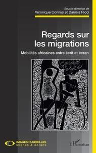 Véronique Corinus et Daniela Ricci - Regards sur les migrations - Mobilités africaines entre écrit et écran.