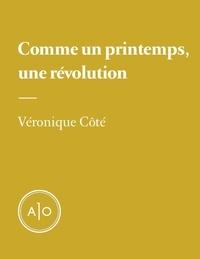 Véronique Côté - Comme un printemps, une révolution.