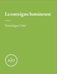 Véronique Côté - La consigne lumineuse.