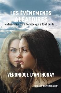 Véronique d' Anthonay - Les Evènements aléatoires - Méfiez-vous d'un homme qui a tout perdu....