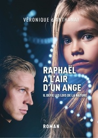 Véronique d' Anthonay - Raphaël a l'air d'un ange - Il défie les lois de la nature.