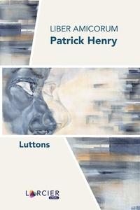 Véronique d' Huart et Robert De Baerdemaeker - Liber Amicorum Patrick Henry - Luttons.