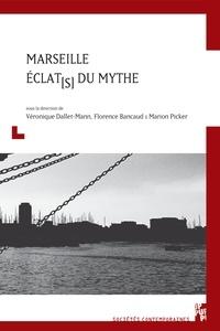 Véronique Dallet-Mann et Florence Bancaud - Marseille, éclat(s) du mythe.