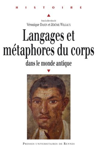 Véronique Dasen et Jérôme Wilgaux - Langages et métaphores du corps dans le monde antique.