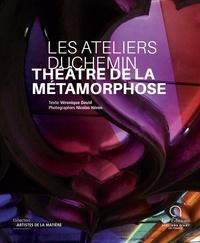 Véronique David et Nicolas Héron - Les Ateliers Duchemin, théâtre de la métamorphose.