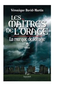 Véronique David-Martin - Les maîtres de l'orage Tome 1 : La Marque de l'Orage.