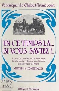 Véronique de Chabot-Tramecourt et Marie-Louise de Nicolay - En ce temps-là... si vous saviez ! - Chronique de la vie de tous les jours dans une famille de la noblesse vendéenne aux environs de 1920 : maîtres et domestiques.