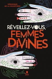 Réveillez-vous, femmes divines - Véronique de La Cochetière |