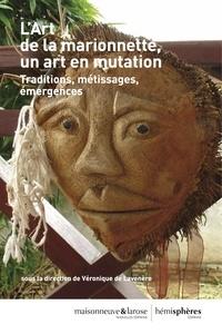 Véronique de Lavenère - L'art de la marionnette, un art en mutation - Traditions, métissages, émergences.