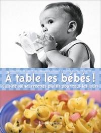 Véronique de Meyer et Véronique Liégeois - A table les bébés ! - Cuisine saine, recettes plaisir pour tous les jours.