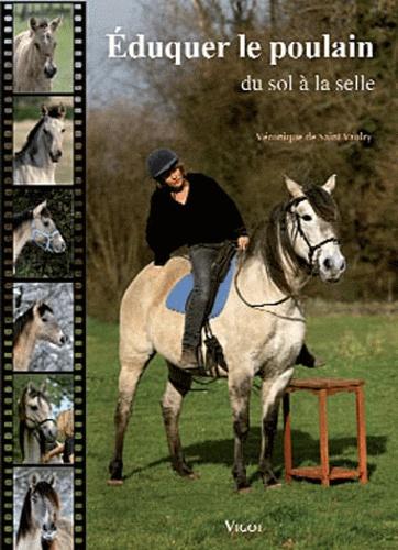 Véronique de Saint Vaulry - Eduquer le poulain - Du sol à la selle.