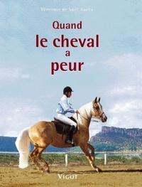 Véronique de Saint Vaulry - Quand le cheval a peur ... - P¨révention, éducation, solutions.