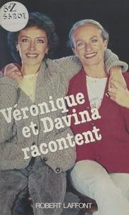 Véronique de Villèle et Davina Delor - Véronique et Davina racontent.