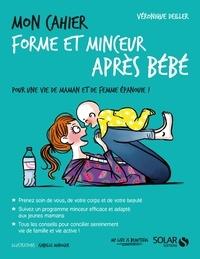 Véronique Deiller et Isabelle Maroger - Mon cahier forme et minceur après bébé.