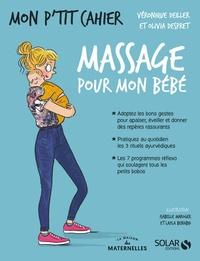 Véronique Deiller et Olivia Despret - Mon p'tit cahier massage pour mon bébé - La maison des maternelles.