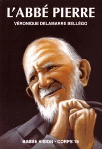 """Véronique Delamarre Bellégo - L'abbé Pierre - """"Mes amis, au secours...""""."""