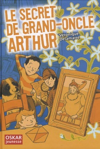 Véronique Delamarre Bellégo - Le secret de grand-oncle Arthur.