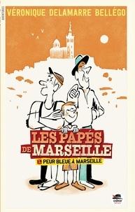 Véronique Delamarre Bellégo - Les Papés de Marseille Tome 1 : Peur bleue à Marseille.