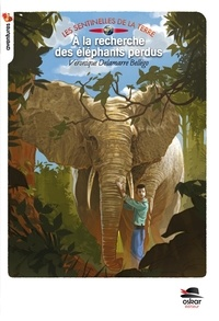 Véronique Delamarre Bellégo - Les Sentinelles de la Terre  : A la recherche des éléphants perdus.