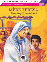 Véronique Delamarre Bellégo - Mère Teresa - Aimer jusqu'à en avoir mal.