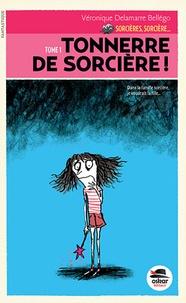 Véronique Delamarre Bellégo - Sorcières, sorcière... Tome 1 : Tonnerre de sorcière !.