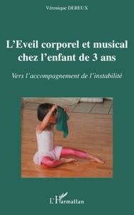 Véronique Dereux - L'Eveil corporel et musical chez l'enfant de 3 ans - Vers l'accompagnement de l'instabilité.