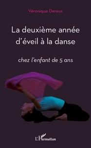 Véronique Dereux - La deuxième année d'éveil à la danse - Chez l'enfant de 5 ans.