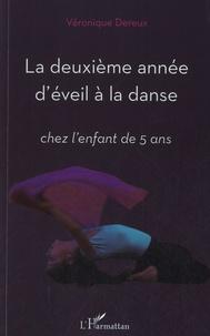 La deuxième année d'éveil à la danse- Chez l'enfant de 5 ans - Véronique Dereux |