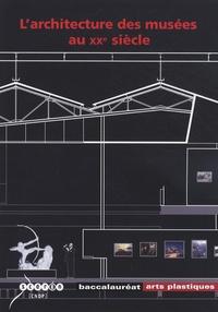 Véronique Dervieux et Alain Dervieux - L'architecture des musées au XXe siècle.