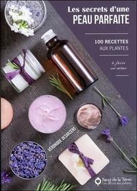 Les secrets dune peau parfaite - 100 recettes aux plantes à faire soi-même.pdf