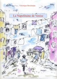 Véronique Deschamps - La Napolitaine de Venise.