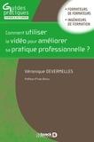 Veronique Devermelles - Comment utiliser la vidéo pour améliorer sa pratique professionnelle ? - Activités et outils pour développer les compétences de réflexivité des formateurs/trices profesionnels/les d'adultes.