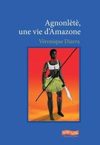 Véronique Diarra - Agnonlete : une vie d'amazone.