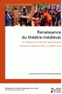 Véronique Dominguez - Renaissance du théâtre médiéval - Contributions au XIIe colloque de la Société internationale du Théâtre médiéval, Lille, 2-7 juillet 2007.
