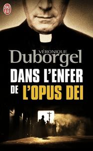 Dans l'enfer de l'Opus Dei - Véronique Duborgel |