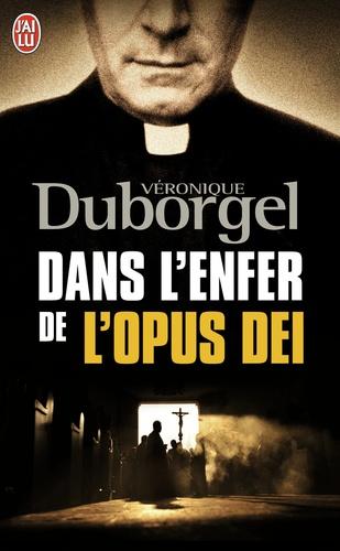 Véronique Duborgel - Dans l'enfer de l'Opus Dei.